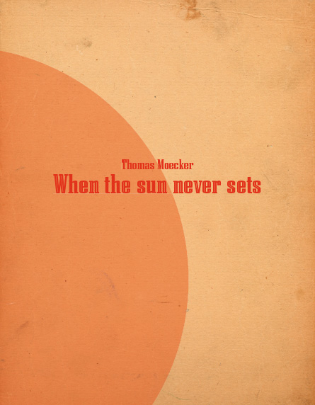 Thomas Moecker . When the sun never sets, 2009